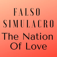 The Nation Of Love — Falso Simulacro