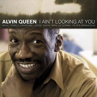 I Ain't Looking at You — Alvin Queen
