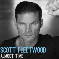 Almost Time — Scott Fleetwood