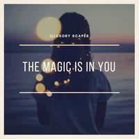 The Magic Is In You — Illusory Scapes