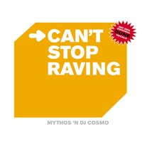 I Can't Stop Raving — Mythos 'N DJ Cosmo