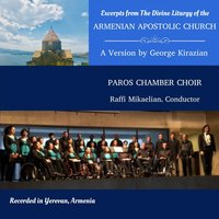 Excerpts from the Divine Liturgy of the Armenian Apostolic Church — Paros Chamber Choir & Raffi Mikaelian