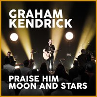 Praise Him Moon and Stars — Graham Kendrick