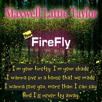 Your Firefly — Maxwell Lattie Taylor