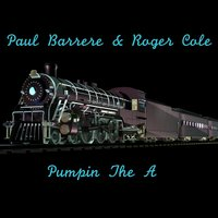 Pumpin the A — Paul Barrere, Roger Cole