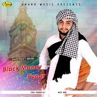 Black Money vs. Pyaar — Harpreet Maan