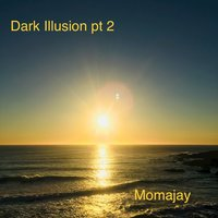 Dark Illusion, Pt. 2 — momajay