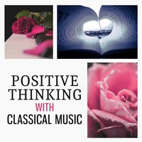 Positive Thinking with Classical Music - Instrumental Music for