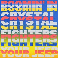 Boomin' In Your Jeep — Crystal Fighters