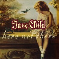 Here Not There — Jane Child