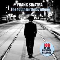 The 100th Birthday Album (100 of His Greatest Records) — Frank Sinatra