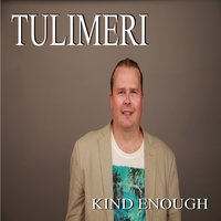 Kind Enough — Ilari, TULIMERI