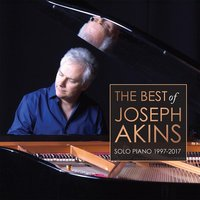 The Best of Joseph Akins: Solo Piano 1997-2017 — Joseph Akins
