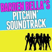 Barden Bella's Pitchin' Soundtrack — The Pitches'