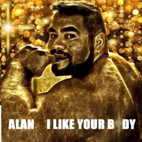I Like Your Body — Alan