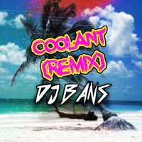 Coolant — Dj Bans