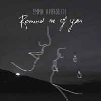 Remind Me of You — Emma Aphroditi
