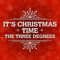 It's Christmas Time — The Three Degrees