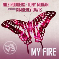 My Fire Extended Remixes Vol. 3 — Nile Rodgers, Tony Moran, Kimberly Davis, Nile Rodgers & Tony Moran Feat Kimberly Davis