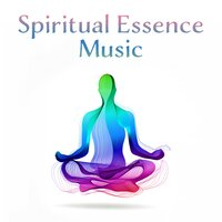 Spiritual Essence Music: Deep Ambient 2019 New Age Music for Perfect Meditation & Relaxation Journey, Yoga Concentration Sounds, Inner Energy Increase, Chakra Healing — Lullabies for Deep Meditation