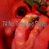 74 No Troubled Sleep — Baby Lullaby
