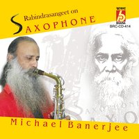 Rabindrasangeet on Saxophone — Michael Banerjee