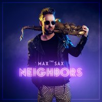 Neighbors — Max The Sax