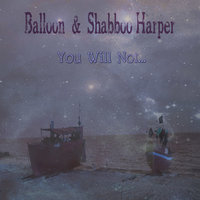 You Will Not — Balloon, Shabboo Harper