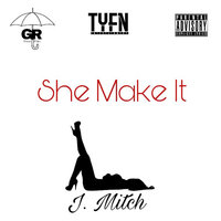 She Make It — J. Mitch