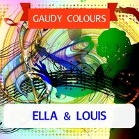 Gaudy Colours — Ella Fitzgerald & Louis Armstrong