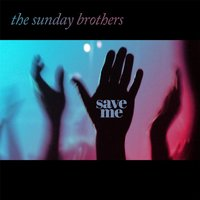 Save Me — The Sunday Brothers
