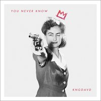 You Never Know — KNGDAVD