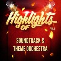 Highlights of Soundtrack & Theme Orchestra, Vol. 1 — Soundtrack & Theme Orchestra