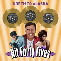 North to Alaska - Hit Forty Fives — сборник