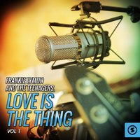 Frankie Lymon and the Teenagers, Love Is the Thing, Vol. 1 — The Teenagers, Frankie Lymon, Frankie Lymon, The Teenagers