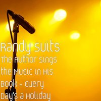 The Author Sings the Music in His Book: Every Day's a Holiday — Randy Suits