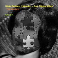 I Got a Problem (I Wonder...) - The Versions — Mickey Shiloh, G.H. Hat