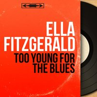 Too Young for the Blues — Ella Fitzgerald, Buddy Bregman And His Orchestra