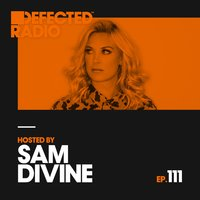 Defected Radio Episode 111 (hosted by Sam Divine) — Defected Radio