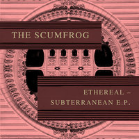 Ethereal Subterranean — The Scumfrog
