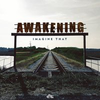 Awakening — Imagine That