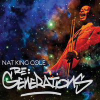 Re:Generations — Nat King Cole