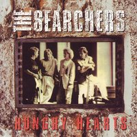 Hungry Hearts — The Searchers