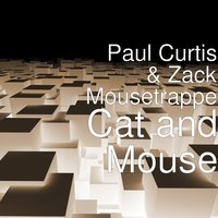 Cat and Mouse — Paul Curtis, Zack Mousetrappe