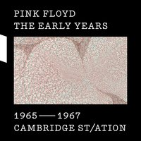 The Early Years 1965-1967 CAMBRIDGE ST/ATION — Pink Floyd