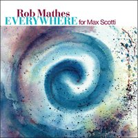 Everywhere (For Max Scotti) — Rob Mathes