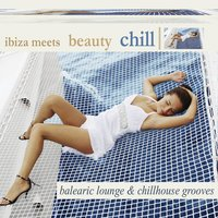 Ibiza Meets Beauty Chill (Balearic Lounge Chill House Grooves) — сборник