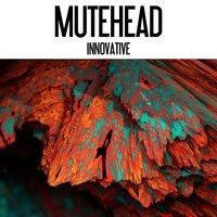 Innovative — Mutehead