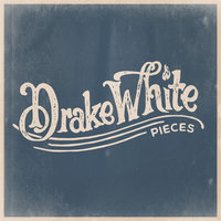 Pieces — Drake White