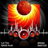 Let the Bass Kick! — Brian Winter